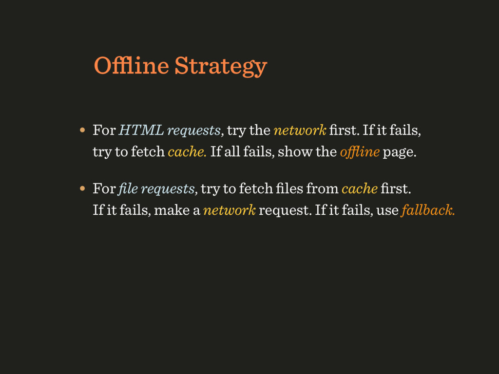 Offline Strategy • For HTML requests, try the net...