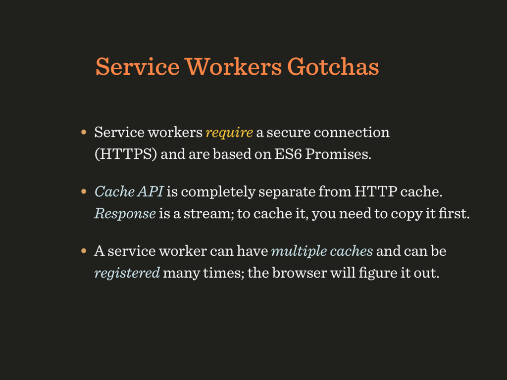 Service Workers Gotchas • Service workers requi...