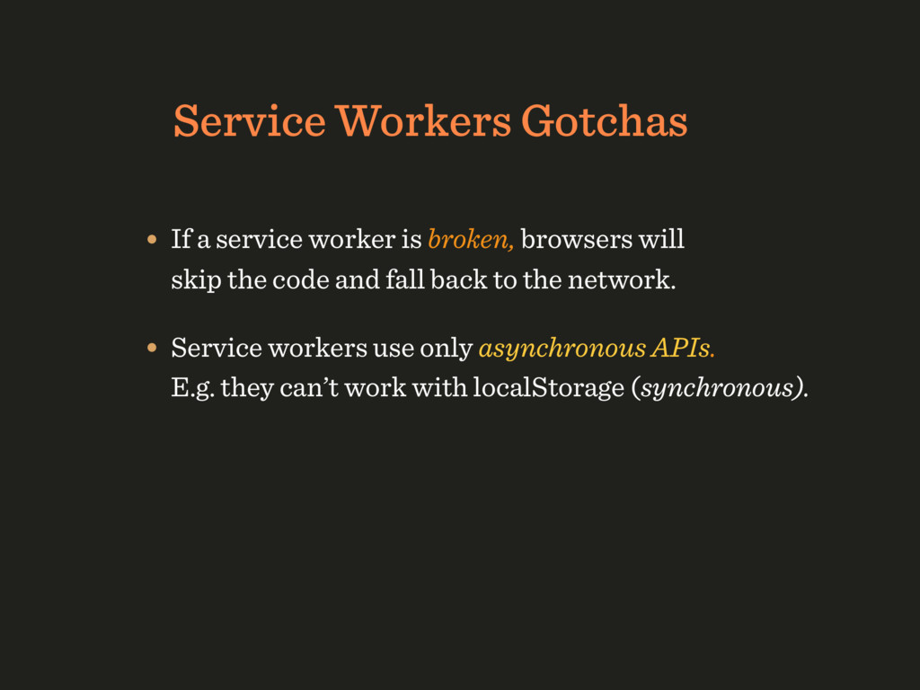 Service Workers Gotchas • If a service worker i...