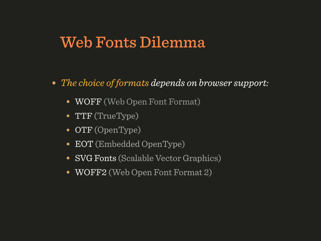 Web Fonts Dilemma • The choice of formats depen...