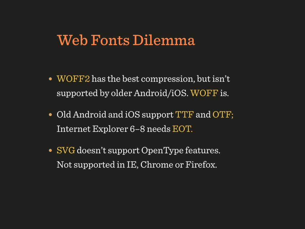 Web Fonts Dilemma • WOFF2 has the best compress...