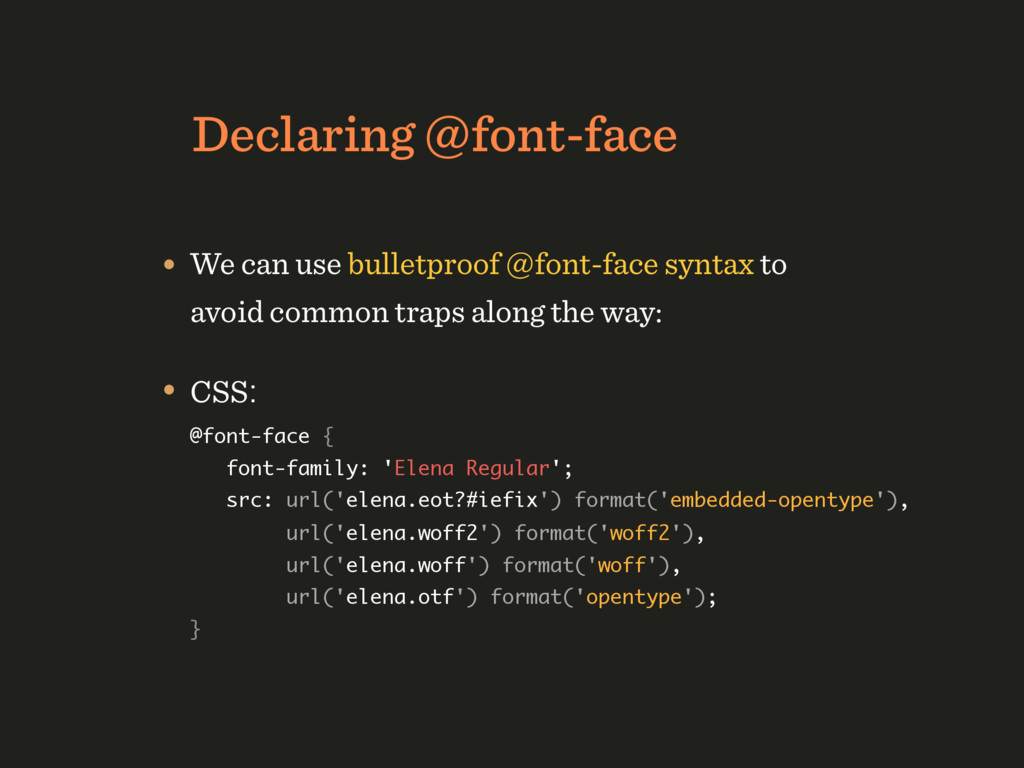 Declaring @font-face • We can use bulletproof @...