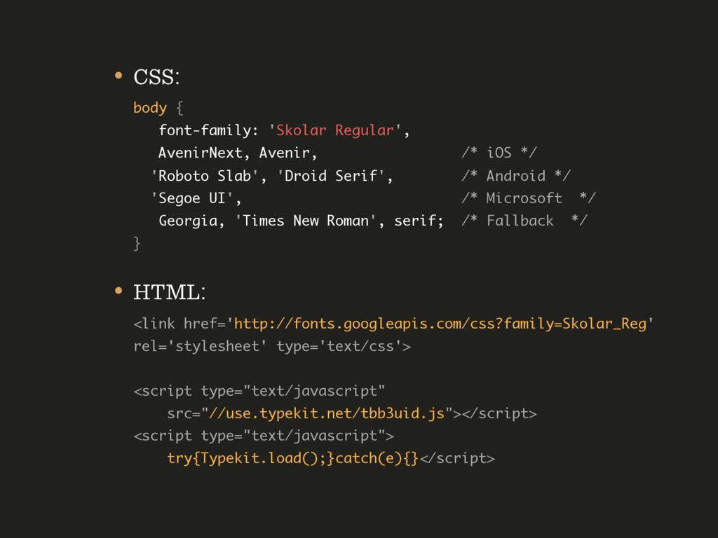 • CSS: body {  font-family: 'Skolar Regular',...