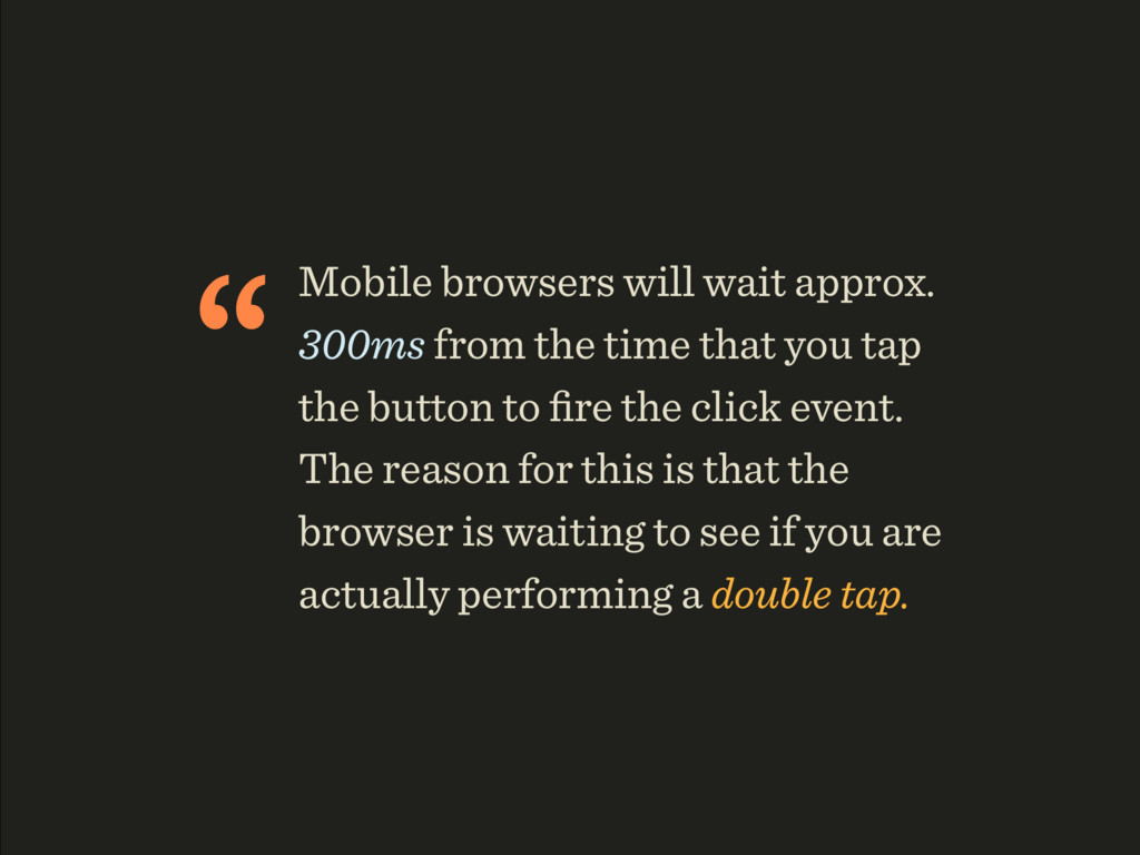 """Mobile browsers will wait approx. 300ms from t..."