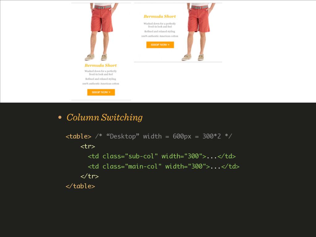 "• Column Switching <table> /* ""Desktop"" width =..."