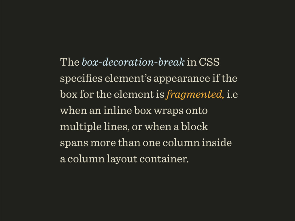 The box-decoration-break in CSS specifies elemen...