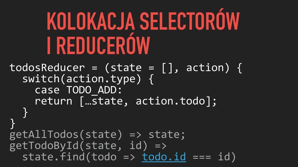 KOLOKACJA SELECTORÓW I REDUCERÓW todosReducer =...