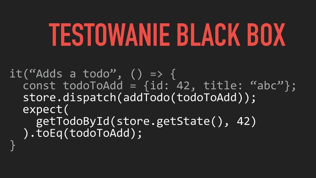 """TESTOWANIE BLACK BOX it(""""Adds a todo"""", () => { ..."""