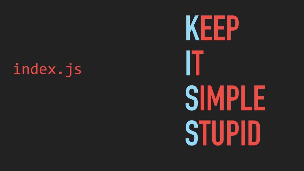 index.js KEEP IT SIMPLE STUPID