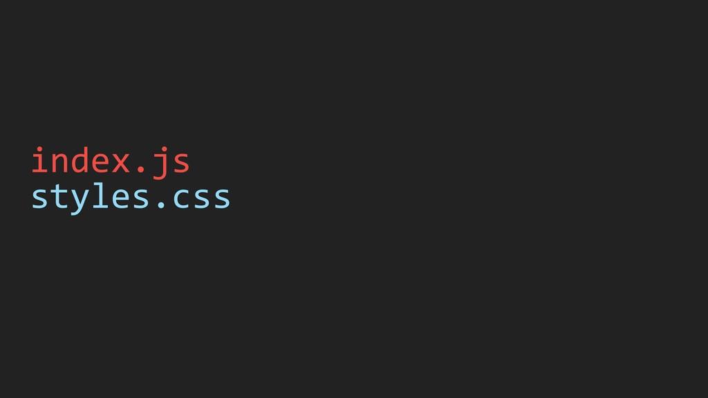 index.js styles.css