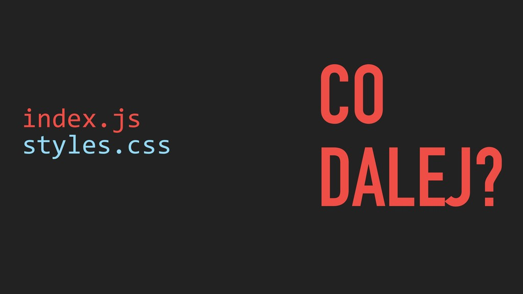 index.js styles.css CO DALEJ?