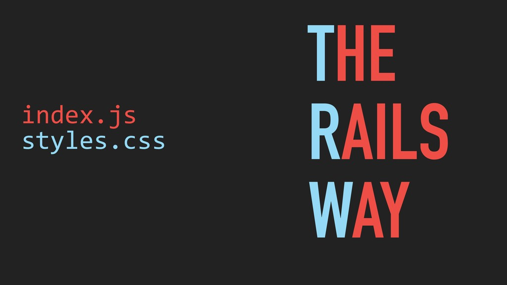 index.js styles.css THE RAILS WAY