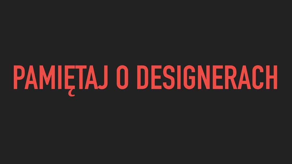 PAMIĘTAJ O DESIGNERACH