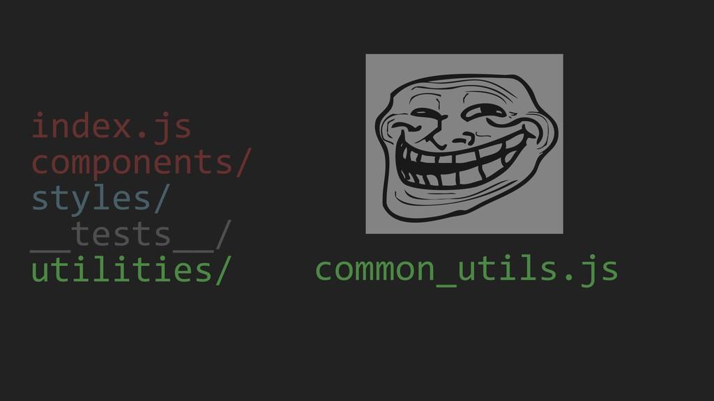index.js components/ styles/ __tests__/ utiliti...