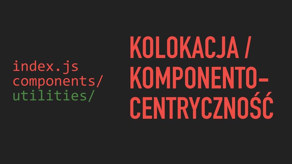 index.js components/ utilities/ KOLOKACJA / KOM...