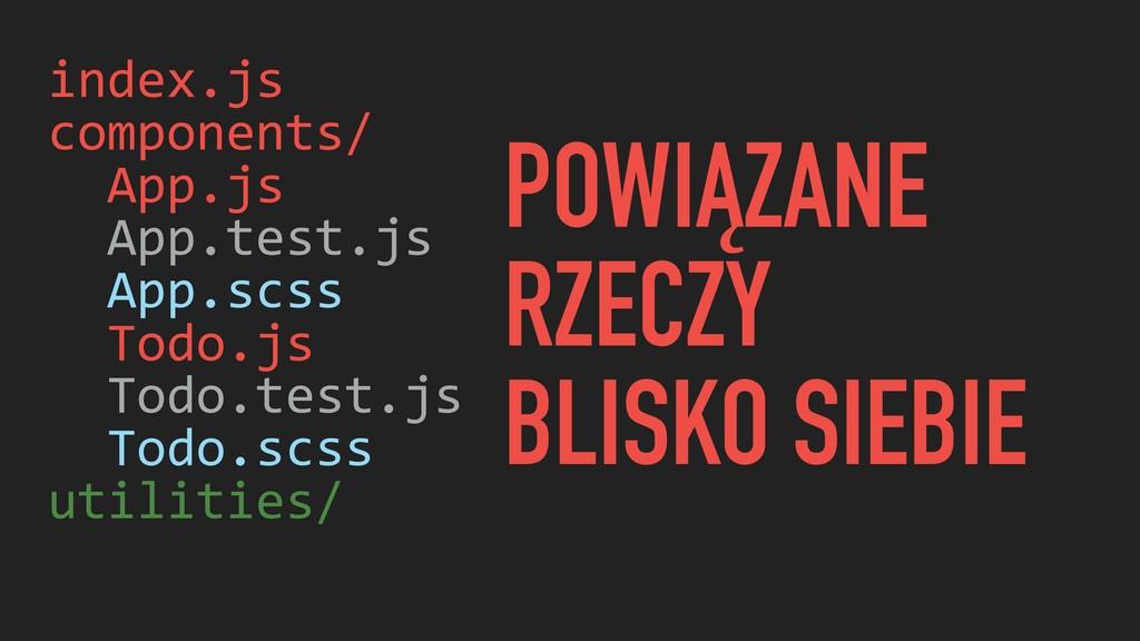 index.js components/ App.js App.test.js App.scs...