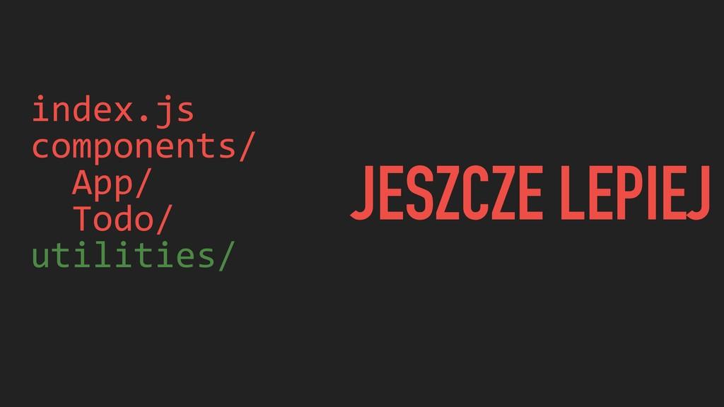 index.js components/ App/ Todo/ utilities/ JESZ...