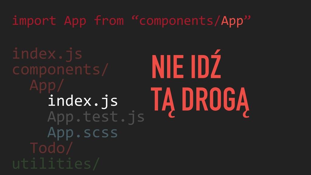 index.js components/ App/ index.js App.test.js ...