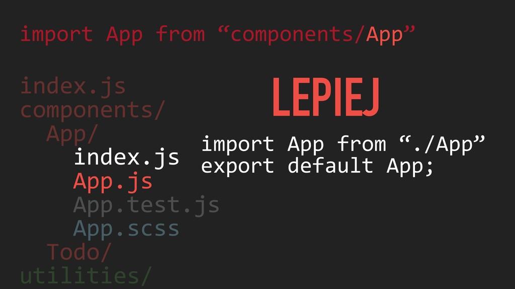 index.js components/ App/ index.js App.js App.t...