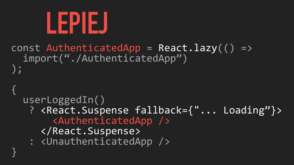 LEPIEJ const AuthenticatedApp = React.lazy(() =...