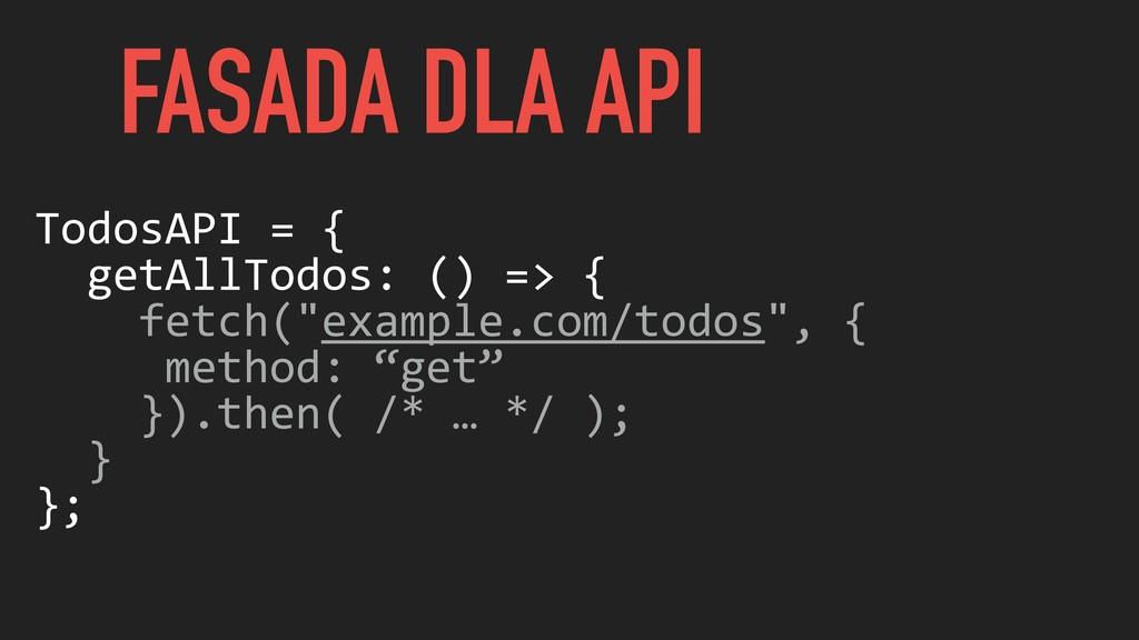 """TodosAPI = { getAllTodos: () => { fetch(""""exampl..."""