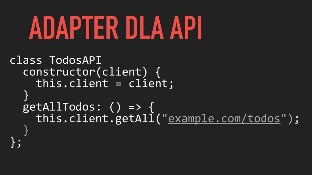 ADAPTER DLA API class TodosAPI constructor(clie...