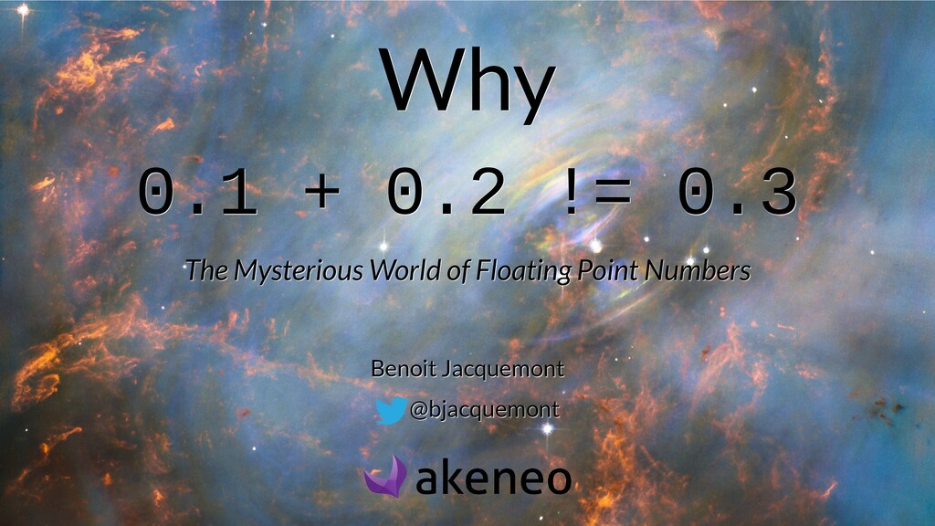 Why Why 0.1 + 0.2 != 0.3 0.1 + 0.2 != 0.3 The M...