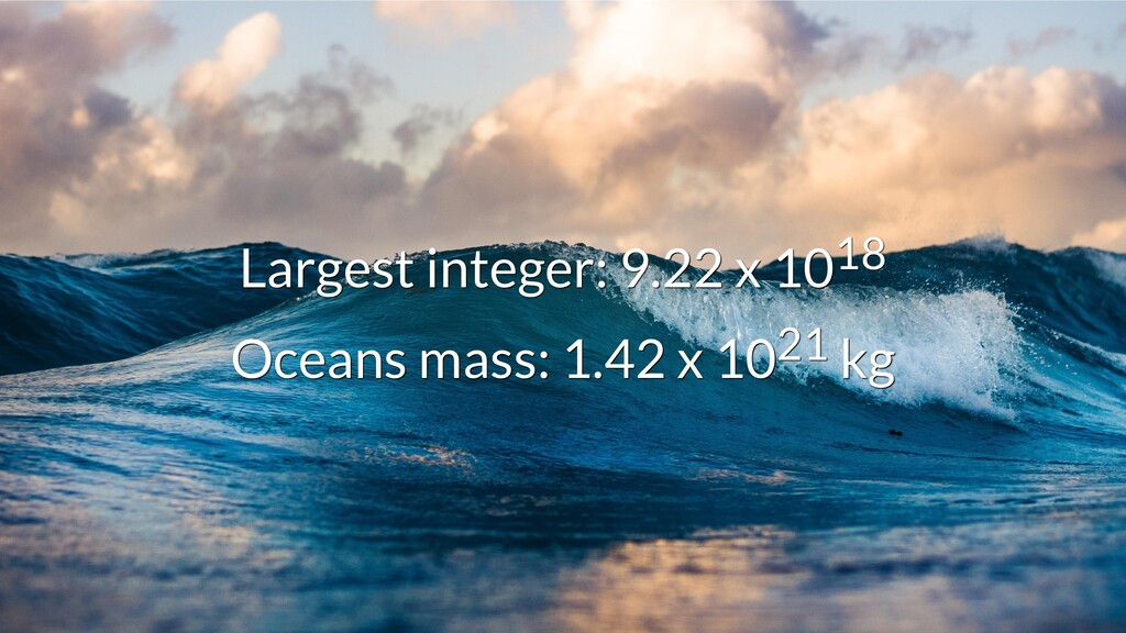 Largest integer: 9.22 x 10 Largest integer: 9.2...