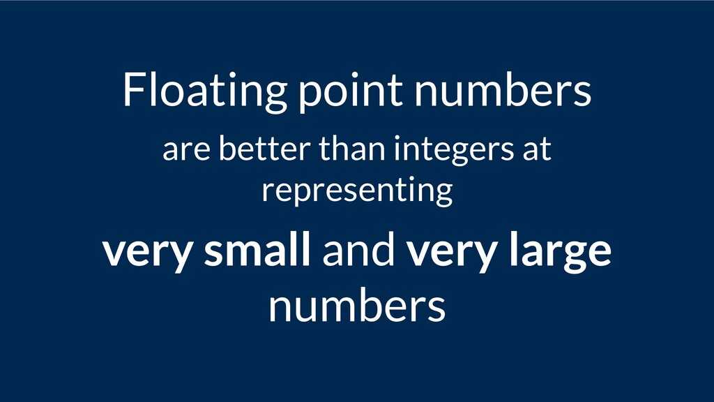 Floating point numbers are better than integers...