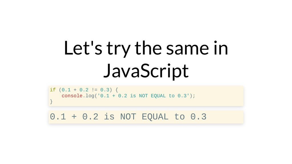 Let's try the same in JavaScript if (0.1 + 0.2 ...