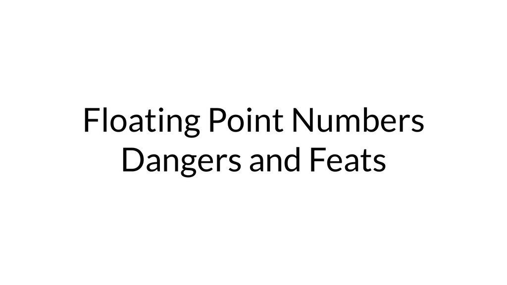Floating Point Numbers Dangers and Feats