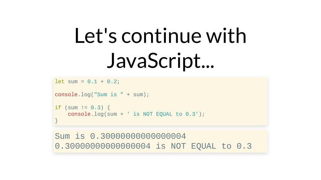 Let's continue with JavaScript... let sum = 0.1...
