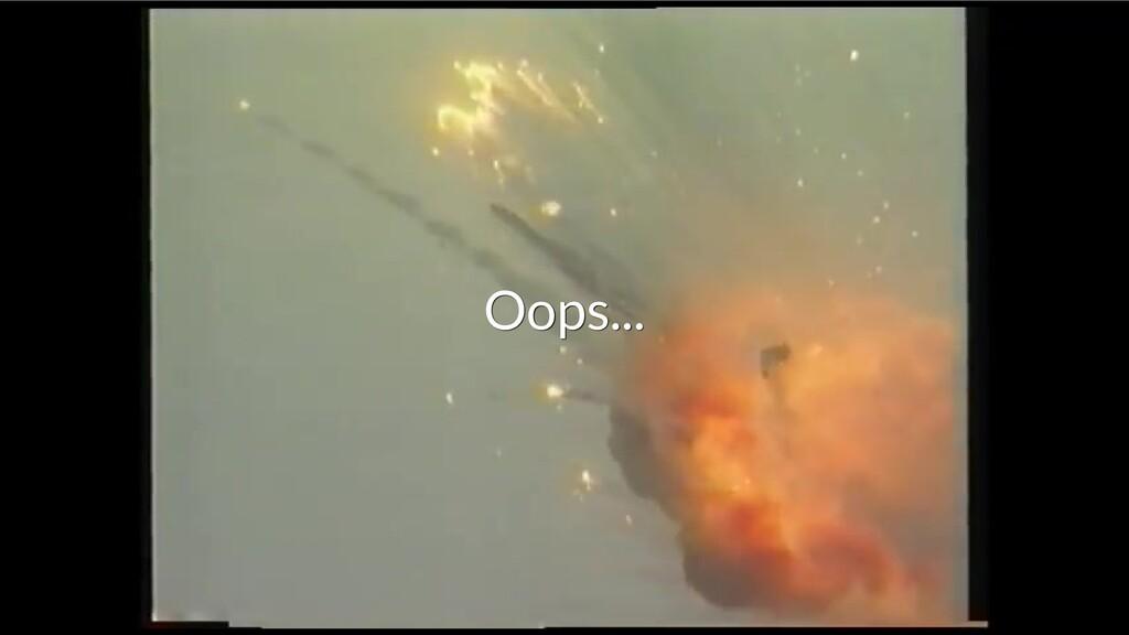 Oops... Oops...