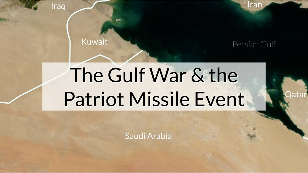 The Gulf War & the The Gulf War & the Patriot M...