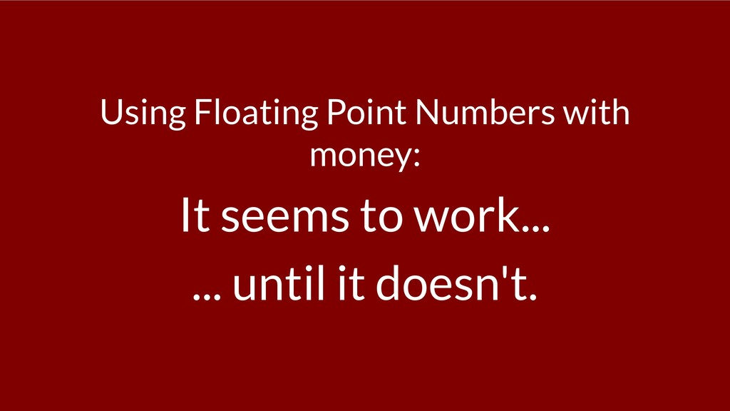 Using Floating Point Numbers with money: It see...