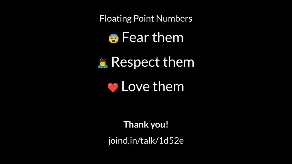 Floating Point Numbers Fear them Respect them L...