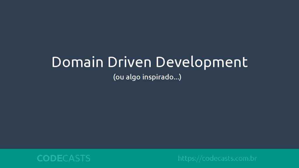 Domain Driven Development (ou algo inspirado...)