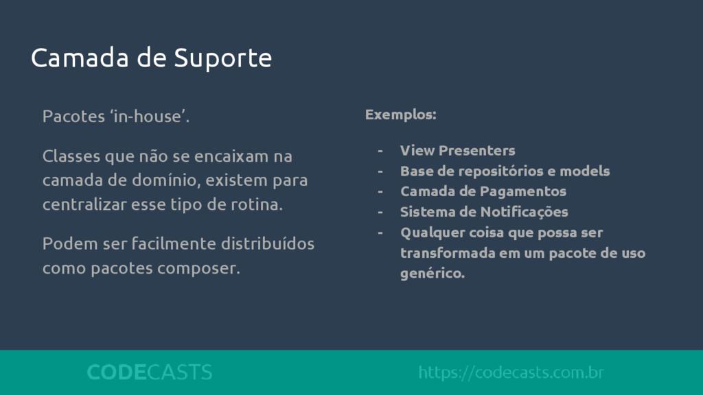 Camada de Suporte Exemplos: - View Presenters -...