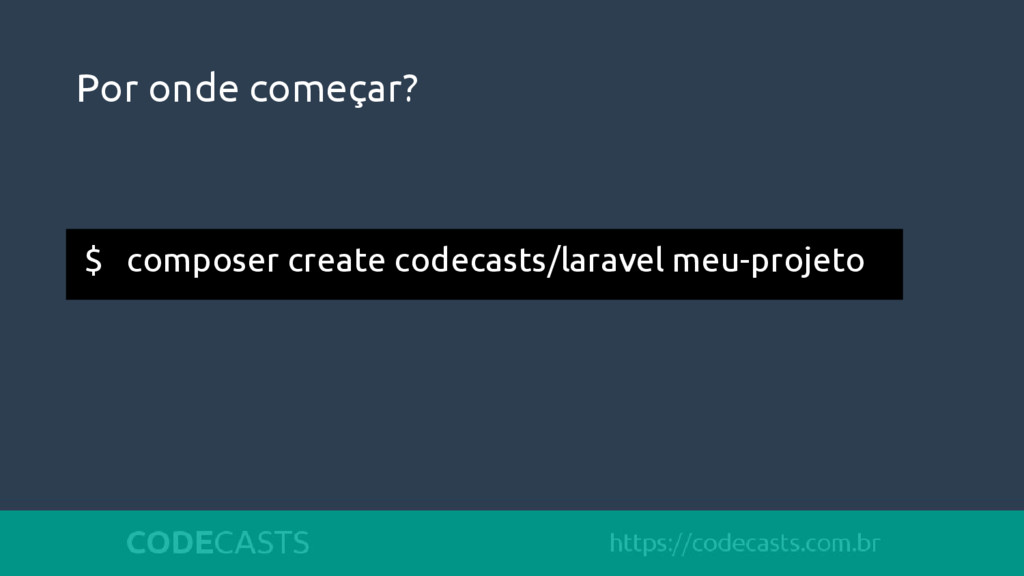 Por onde começar? $ composer create codecasts/l...