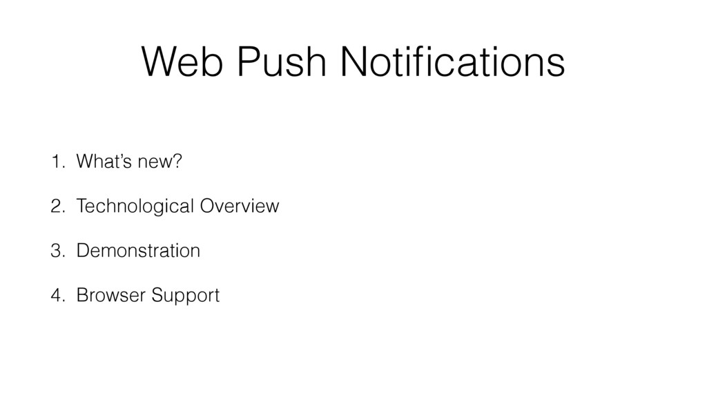 Web Push Notifications 1. What's new? 2. Technol...
