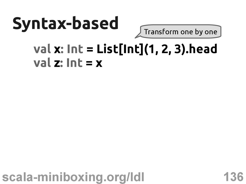 136 scala-miniboxing.org/ldl Syntax-based Synta...