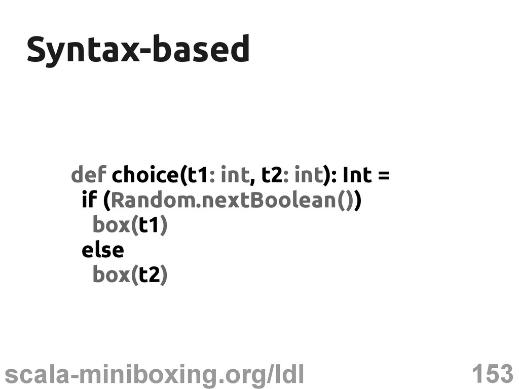 153 scala-miniboxing.org/ldl Syntax-based Synta...