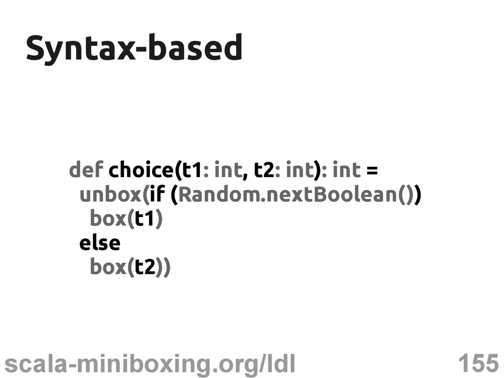 155 scala-miniboxing.org/ldl Syntax-based Synta...