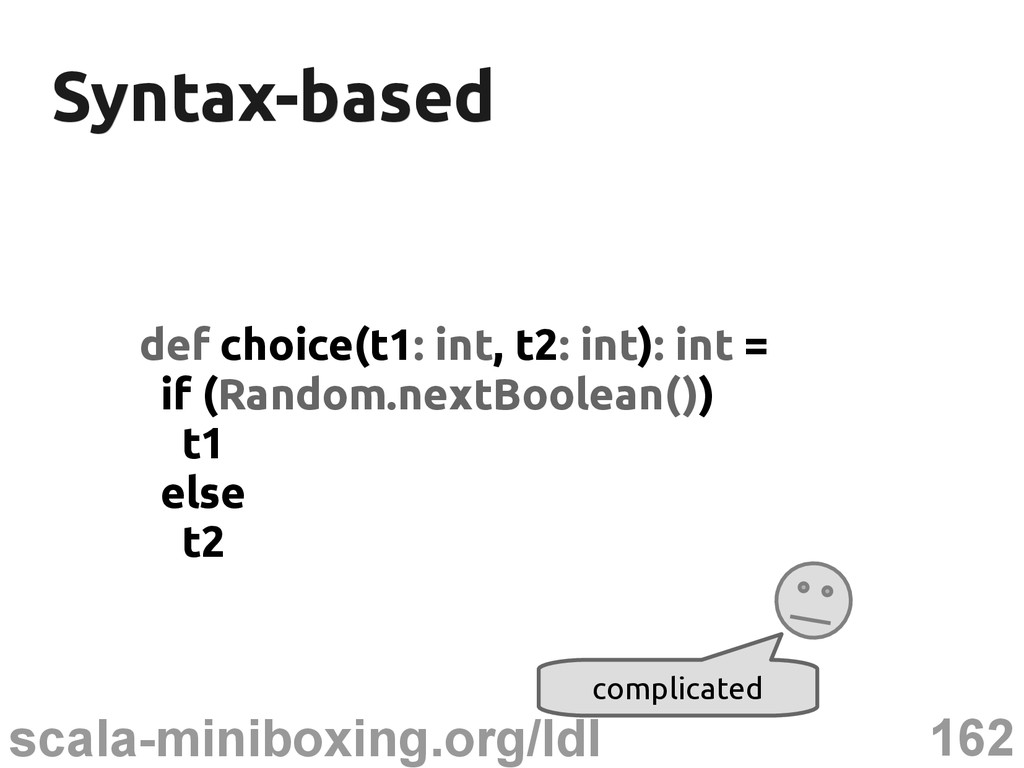 162 scala-miniboxing.org/ldl Syntax-based Synta...