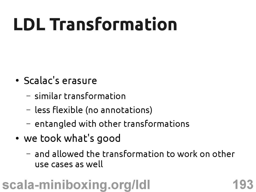 193 scala-miniboxing.org/ldl LDL Transformation...