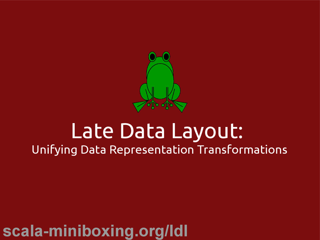 scala-miniboxing.org/ldl Late Data Layout: Unif...