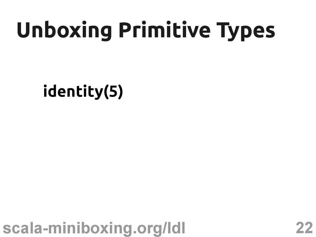 22 scala-miniboxing.org/ldl Unboxing Primitive ...