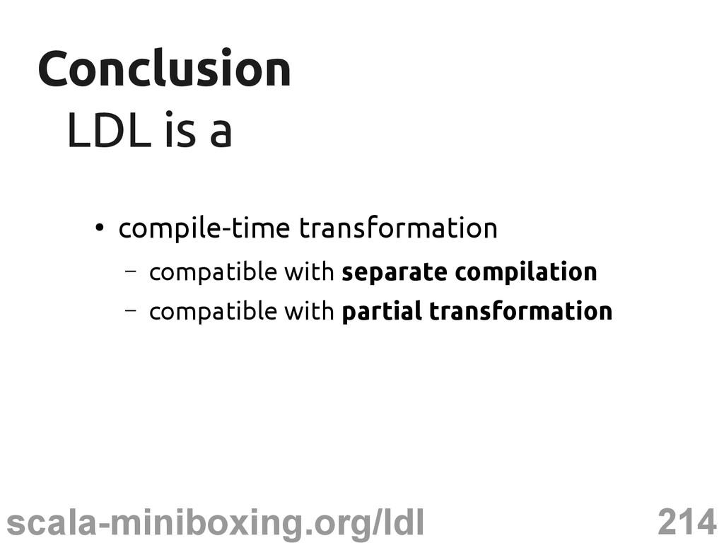 214 scala-miniboxing.org/ldl Conclusion Conclus...