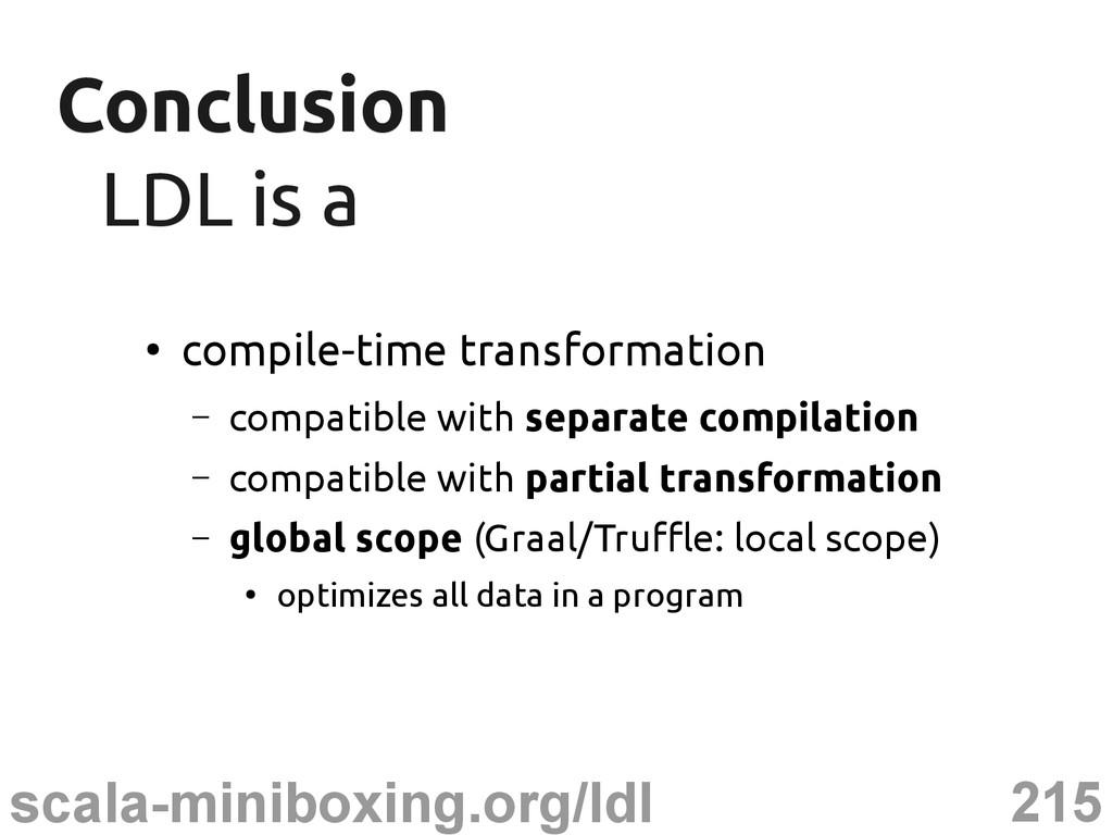 215 scala-miniboxing.org/ldl Conclusion Conclus...