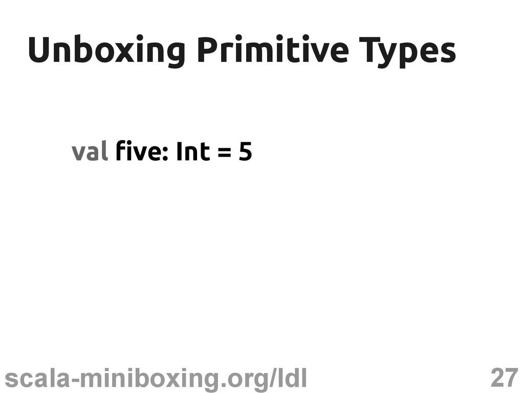 27 scala-miniboxing.org/ldl Unboxing Primitive ...